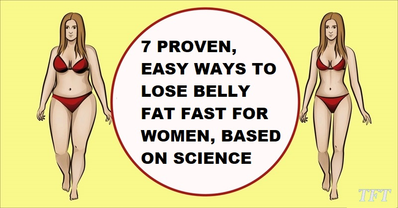 7 Proven Easy Ways To Lose Belly Fat Fast For Women Based On
